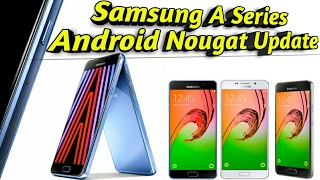 samsung galaxy a series android 7 nougat update    confirmed phones a3 a5 a7 a8 a9 a9 pro 2016 hindi