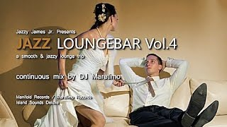 DJ Maretimo - Jazz Loungebar Vol.4 (Full Album) HD, 2015, Smooth Bar Lounge Music