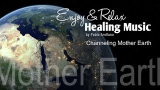 Healing And Relaxing Music For Meditation (Mother Earth) - Pablo Arellano