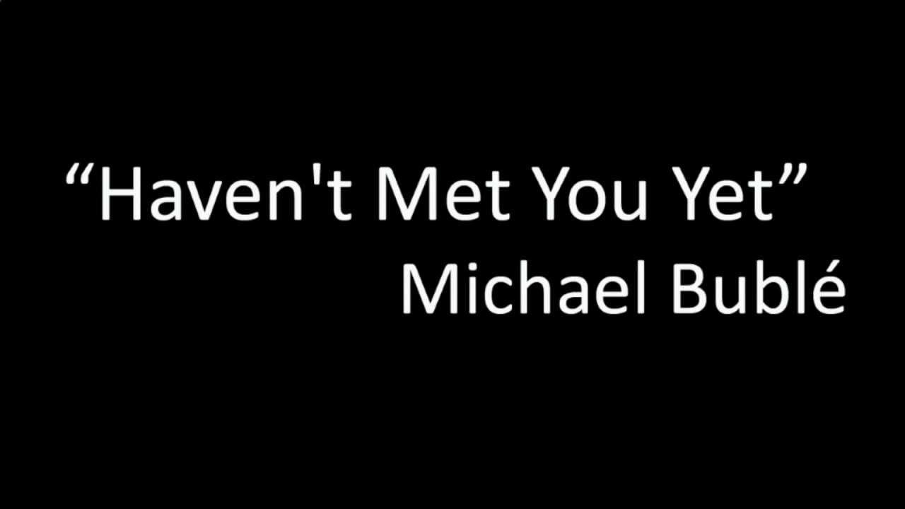 Havent met you yet michael buble lyrics