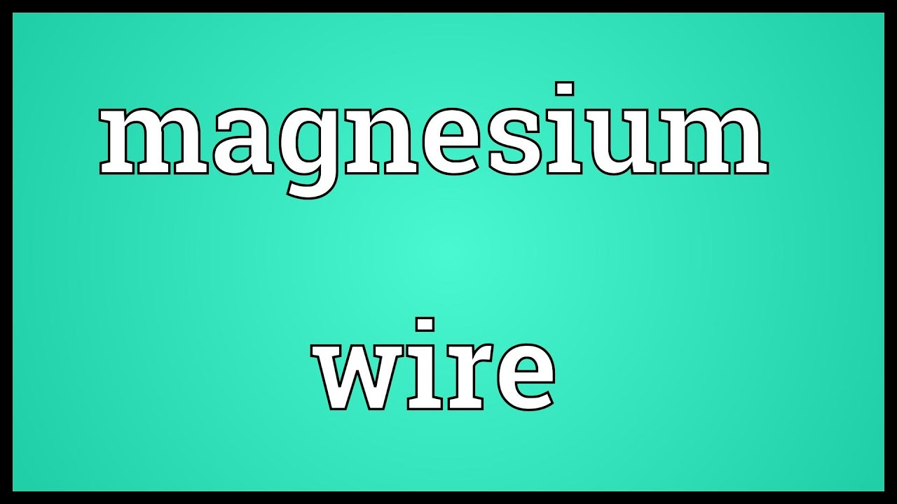 Magnesium wire Meaning - YouTube