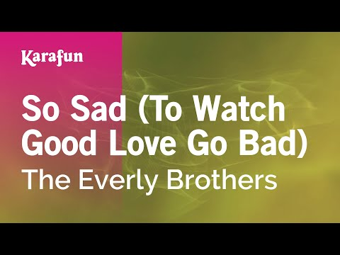 Karaoke So Sad (To Watch Good Love Go Bad) - The Everly Brothers *