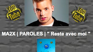 "MA2X | PAROLES | "" Reste avec moi """
