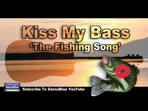 """""""Kiss My Bass"""" The Fishing Song"""