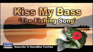 ''Kiss My Bass'' The Fishing Song