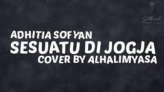 Gambar cover Adhitia Sofyan - Sesuatu Di Jogja [Cover + Lyrics] by ALHALIMYASA