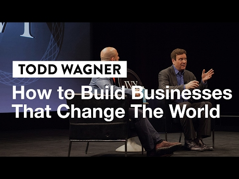 How to Build Businesses That Change the World | Billionaire Todd Wagner