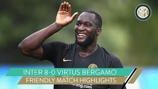 INTER 8-0 VIRTUS BERGAMO  ROMELU LUKAKU SCORES FOUR  FRIENDLY MATCH HIGHLIGHTS