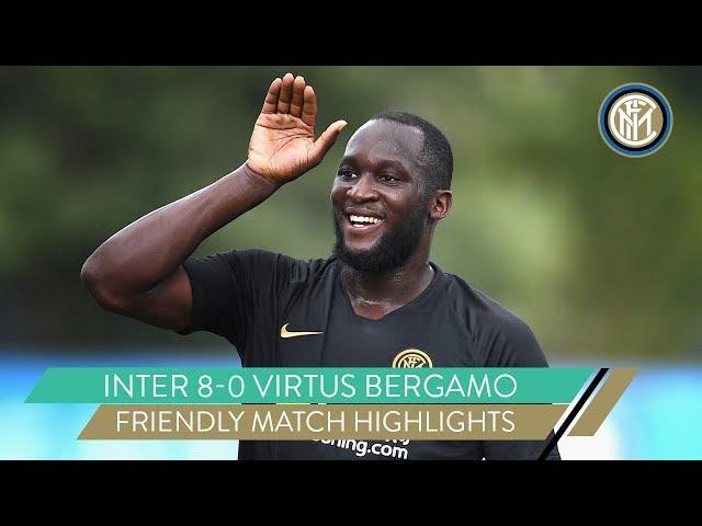 INTER 8-0 VIRTUS BERGAMO   ROMELU LUKAKU SCORES FOUR!   FRIENDLY MATCH HIGHLIGHTS