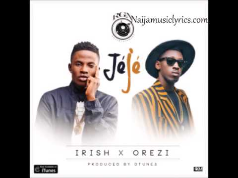 Jeje By Irish Ft Orezi [Official Audio] Mp3
