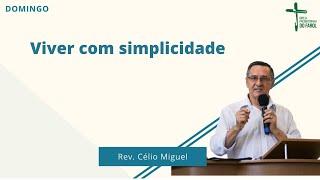 Culto manhã - Domingo 12/09/21 - Viver com simplicidade - Rev. Célio Miguel
