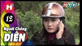 Người Chồng Điên - Tập 12 | Phim Tâm Lý Việt Nam 2017