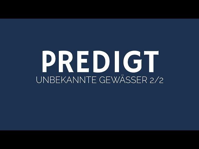 Unbekannte Gewässer 2/2 | ELIM KIRCHE GEESTHACHT | HD