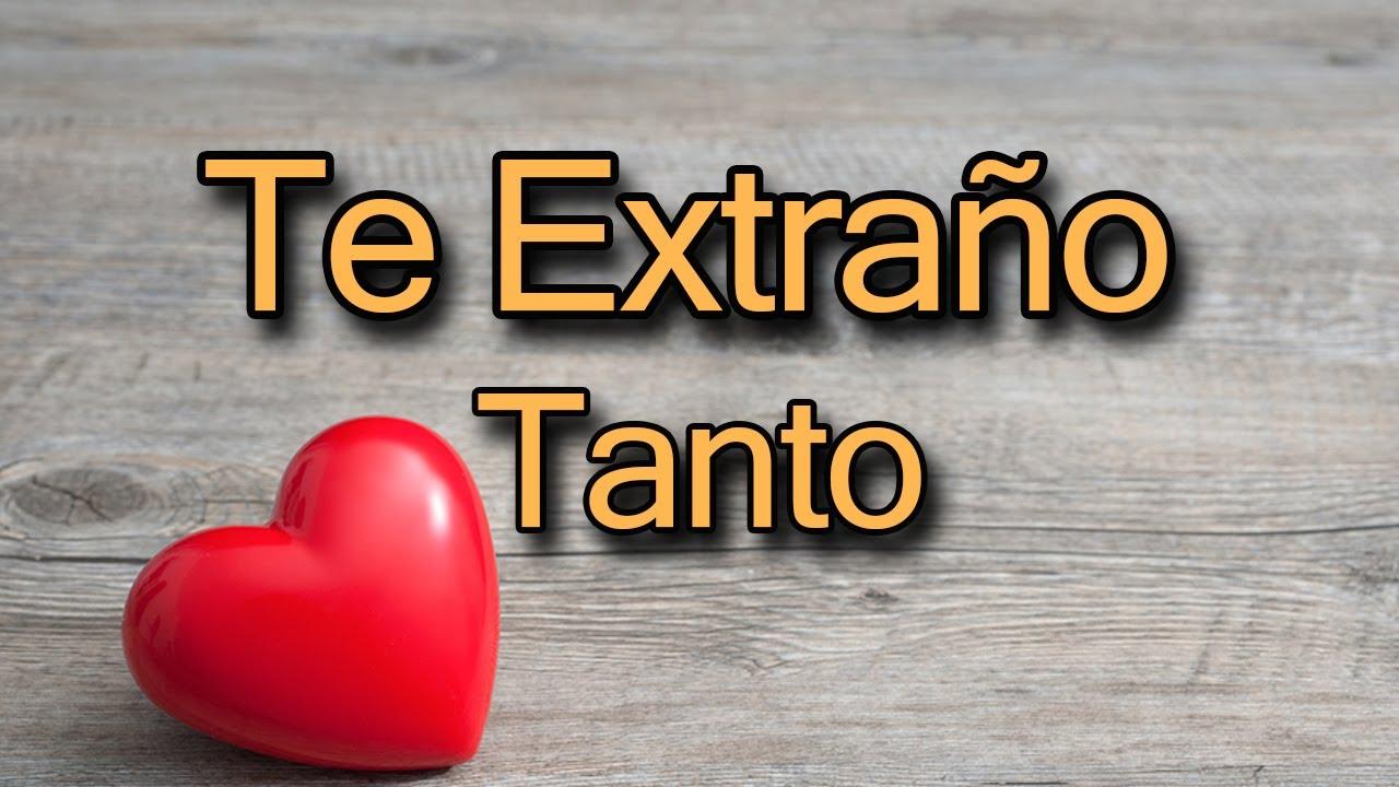 Para Ti, Que TE EXTRAÑO TANTO...