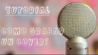 TUTORIAL ¿Cómo grabar un cover?