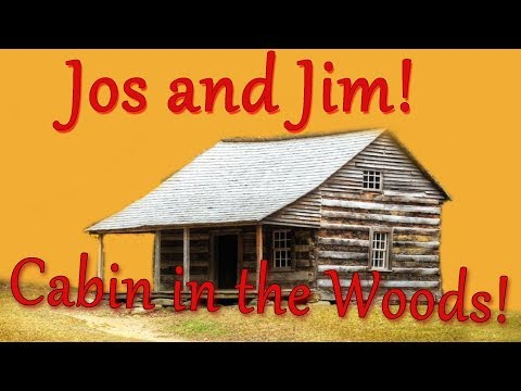 Jos and Jim Show - Episode 2: CABIN IN THE WOODS!