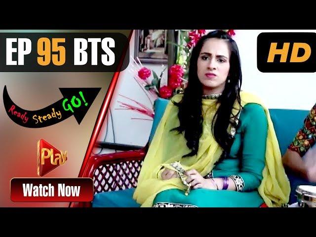 Ready Steady Go - Episode 95 BTS | Play Tv Dramas | Parveen Akbar, Shafqat Khan | Pakistani Drama