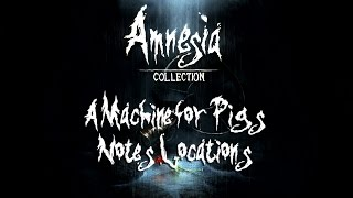 Amnesia A Machine For Pigs - Notes Locations