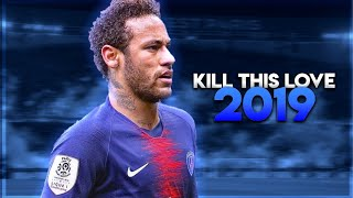 Neymar Jr - Kill This Love •BlackPink | Goals & Skills 2019°