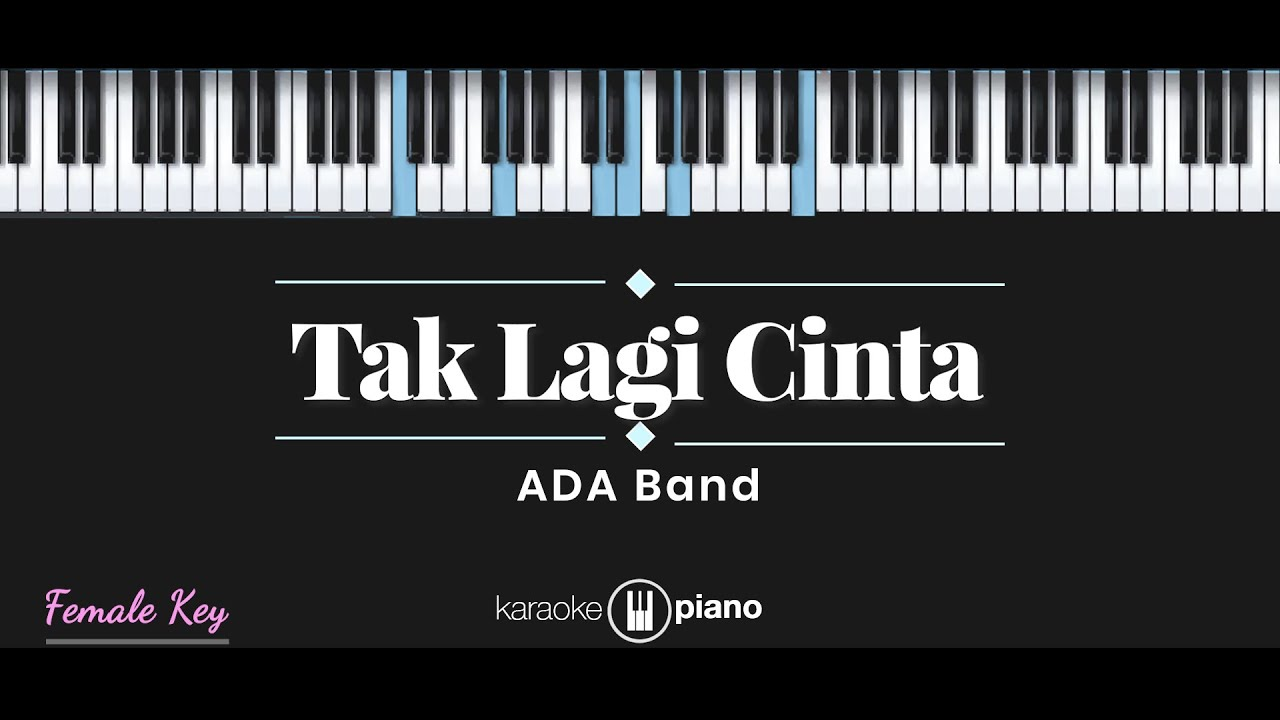 Tak Lagi Cinta - ADA Band (KARAOKE PIANO - FEMALE KEY)