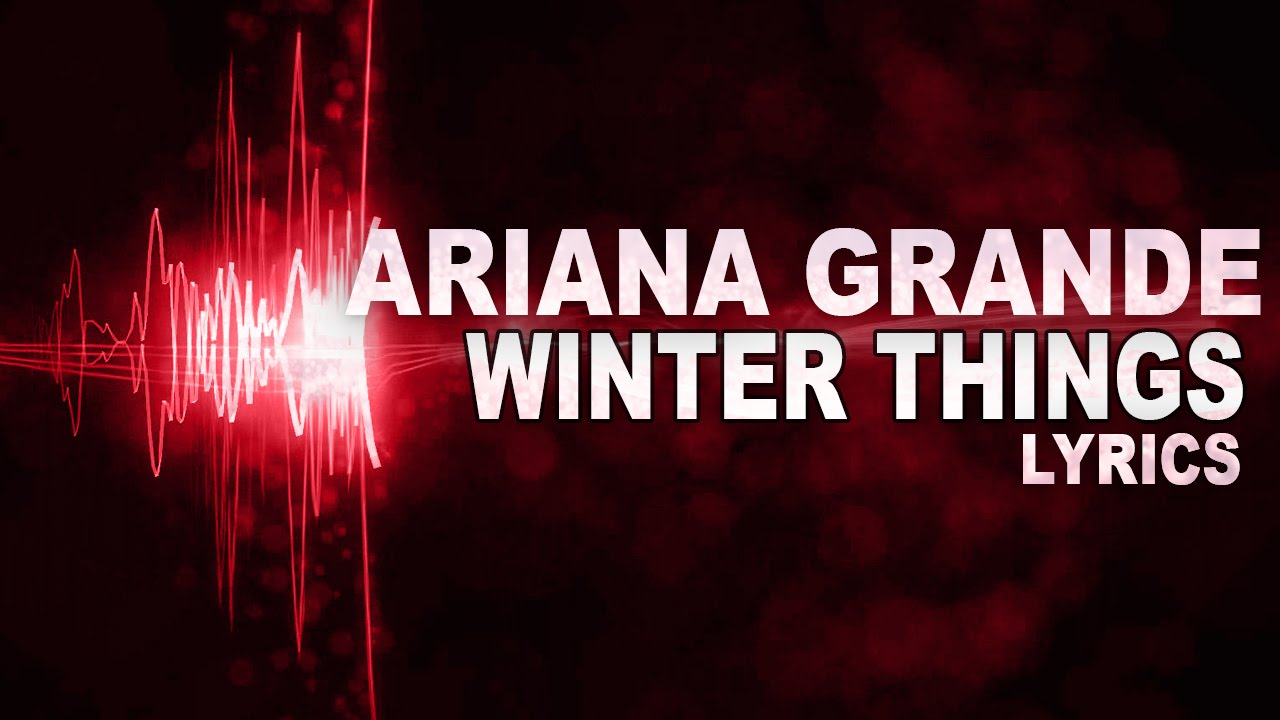 ariana grande winter things lyrics 2015 youtube. Black Bedroom Furniture Sets. Home Design Ideas