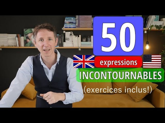 50 EXPRESSIONS ANGLAISES INCONTOURNABLES (+ EXERCICES!!!)