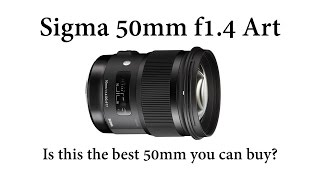 Sigma 50mm F1.4 DG Art review - Is this the best 50mm lens you can buy?
