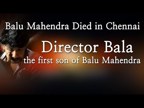 Balu Mahendra Died in Chennai - Director Bala the first son of Balu Mahendra - Red Pix 24x7  Acclaimed director Balu Mahendra who was admitted in Vijaya Hospital due to illness passed away today in the morning. The doctors had said that he was said to be in critical condition when he was admitted today at the hospital.     The 74 year old veteran director was amongst the pioneers of Indian cinema and is also a screenwriter, editor and cinematographer. Filmmakers including Bala, Ameer and Ram visited him at the hospital before he passed away.     Balu Mahendra has won five National Film Awards—two for cinematography, three Filmfare Awards South and numerous state awards from the governments of Kerala, Karnataka and Andhra Pradesh. The ace director, started his career as a cinematographer with 'Nellu' in 1974 and soon made his directional debut in a few years through Kokila, a Kannada film.     Some of his acclaimed films in Tamil include Mullum Malarum (as Cinematographer), Azhiyadha Kolangal, Moodu Pani and Moondram Pirai. He has worked with the likes of Rajinikanth, Kamal Haasan and Dhanush as well. Balu Mahendra made his onscreen debut last year with 'Thalaimuraigal' and received good response for his acting skills   http://www.ndtv.com BBC Tamil: http://www.bbc.co.uk/tamil INDIAGLITZ :http://www.indiaglitz.com/channels/tamil/default.asp  ONE INDIA: http://tamil.oneindia.in BEHINDWOODS :http://behindwoods.com VIKATAN http://www.vikatan.com the HINDU: http://tamil.thehindu.com DINAMALAR: www.dinamalar.com MAALAIMALAR http://www.maalaimalar.com/StoryListing/StoryListing.aspx?NavId=18&NavsId=1 TIMESOFINDIA http://timesofindia.indiatimes.com http://www.timesnow.tv HEADLINES TODAY: http://headlinestoday.intoday.in PUTHIYATHALAIMURAI http://www.puthiyathalaimurai.tv VIJAY TV:http://www.youtube.com/user/STARVIJAY  -~-~~-~~~-~~-~- Please watch: