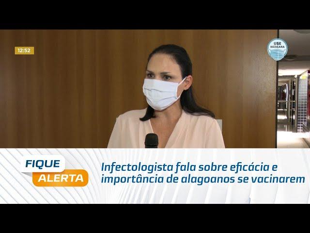 Covid-19: Infectologista fala sobre eficácia e importância de alagoanos se vacinarem
