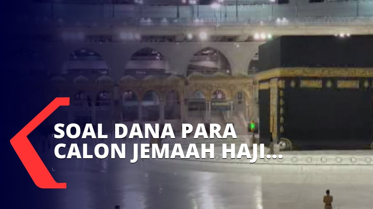 Keberangkatan Haji 2020 Dibatalkan, Pemerintah Pastikan Dana Calon Jemaah Haji Aman