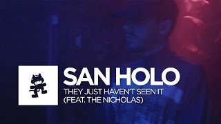 San Holo - They Just Haven't Seen It (feat. The Nicholas) [Official Music Video]
