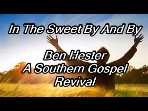 In The Sweet By And By - A Southern Gospel Revival - Ben Hester (Lyrics)