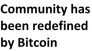 Community has been redefined by Bitcoin
