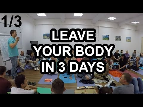 Leave Your Body in 3 Days (1/3) - A Michael Raduga Seminar