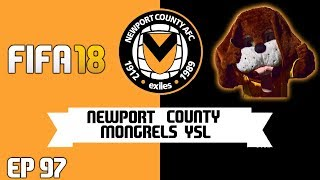 FIFA 18 Newport County - Mongrels YSL : Ep 97 - Season 6 Kickoff (EFL Championship!)