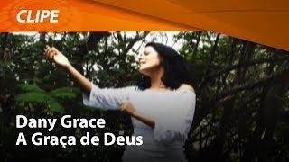 Dany Grace - A Graça de Deus [ CLIPE OFICIAL ]