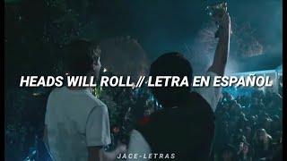 HEADS WILL ROLL - YEAH YEAH YEAHS (Sub español)