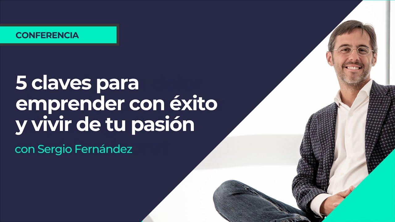 5 claves para emprender con éxito y vivir de tu pasión⎮Sergio Fernandez, Máster de Emprendedores