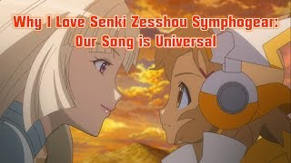 Why I Love Senki Zesshou Symphogear: Our Song is Universal