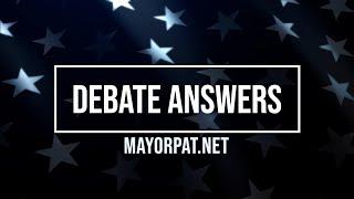 MAYOR PAT ONEIL'S DEBATE ANSWERS