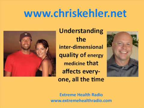 Extreme Health Radio - Inter-dimensional qualities of energy medicine with Chris Kehler - 07 04 2013