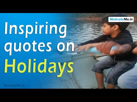 Do you love Holiday breaks? Read these inspiring quotes on Holidays