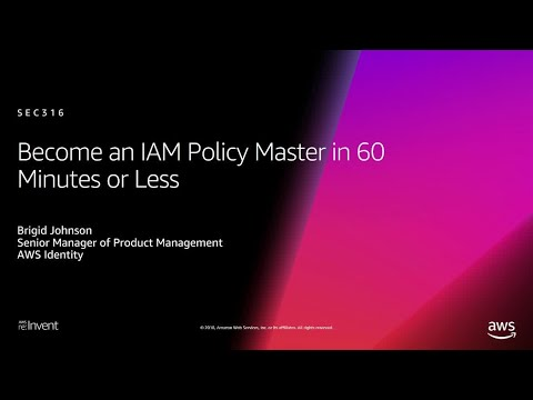 AWS re:Invent 2018: [REPEAT 1] Become an IAM Policy Master in 60 Minutes or Less (SEC316-R1)