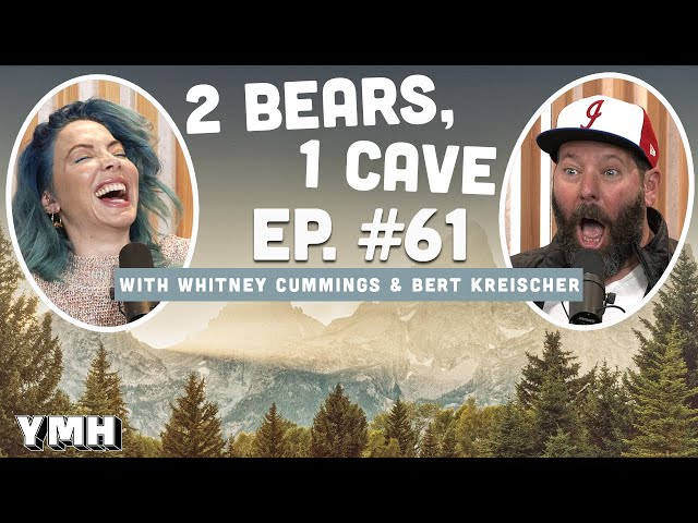 Ep.61 | 2 Bears 1 Cave w/ Whitney Cummings & Bert Kreischer