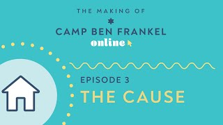 The Making of Camp Ben Frankel Online, Ch 3: The Cause