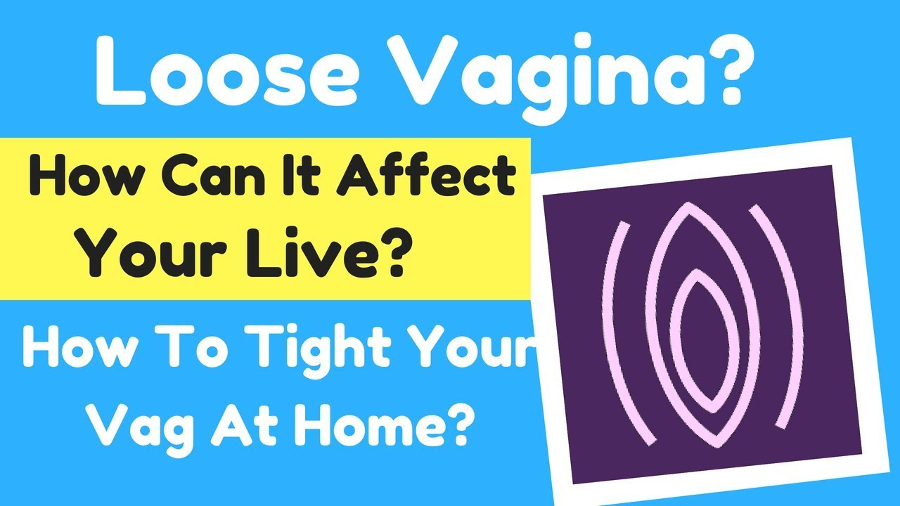 Loose Vagina How Can It Affect Your Live How To Tight Your Vag At Home