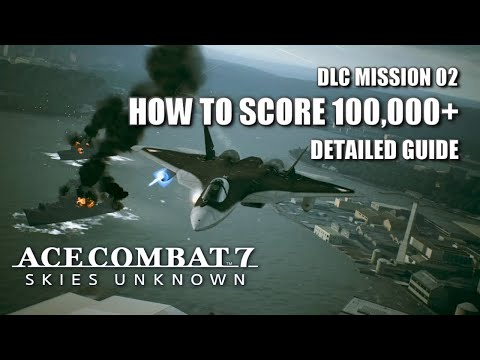 """How To Score Over 100,000 In """"Anchorhead Raid"""" - Ace Combat 7: Skies Unknown DLC"""