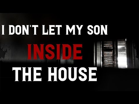 I don't let my son inside the house | Scary Stories | Creepypasta Stories | Nosleep