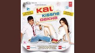 Kal Kissne Dekha Movie Song Video
