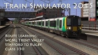 Train Simulator 2015 - Route Learning: WCML Trent Valley - Stafford to Rugby (Class 350)(In this next route learning video we take a look at the new WCML Trent Valley route, driving a London Midland Class 350 service from Stafford to Rugby calling ..., 2015-07-09T05:58:16.000Z)